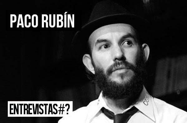 Entrevistas # PACO RUBÍN